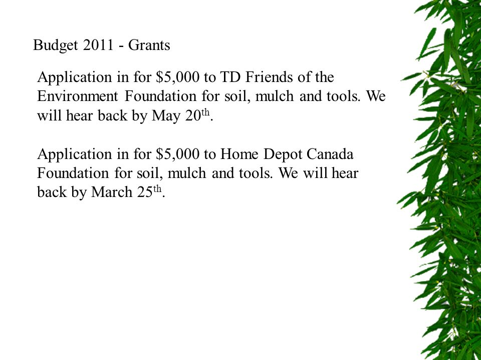 Budget Grants Application in for $5,000 to TD Friends of the Environment Foundation for soil, mulch and tools. We will hear back by May 20th.