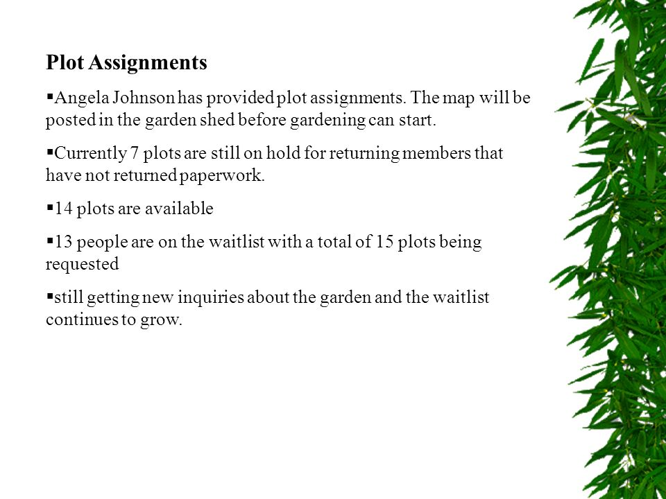 Plot Assignments Angela Johnson has provided plot assignments. The map will be posted in the garden shed before gardening can start.