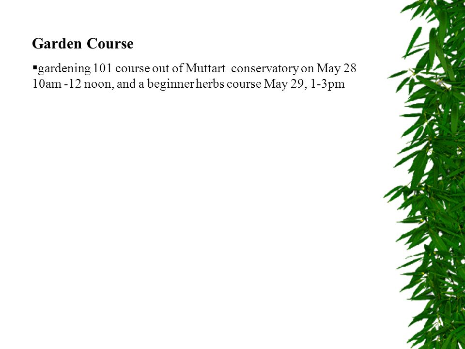 Garden Course gardening 101 course out of Muttart conservatory on May 28 10am -12 noon, and a beginner herbs course May 29, 1-3pm.