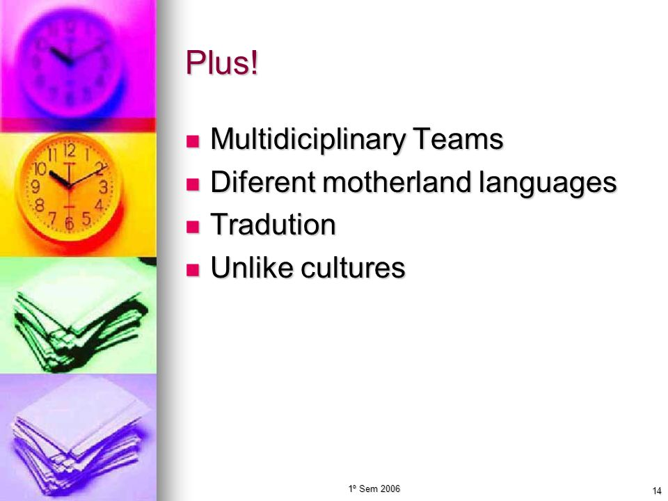 Plus! Multidiciplinary Teams Diferent motherland languages Tradution