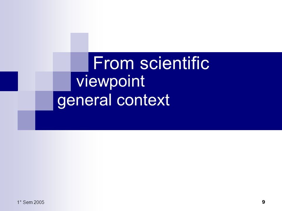 From scientific viewpoint general context 1° Sem 2005