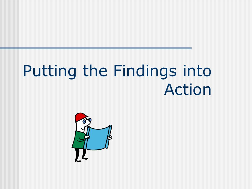 Putting the Findings into Action
