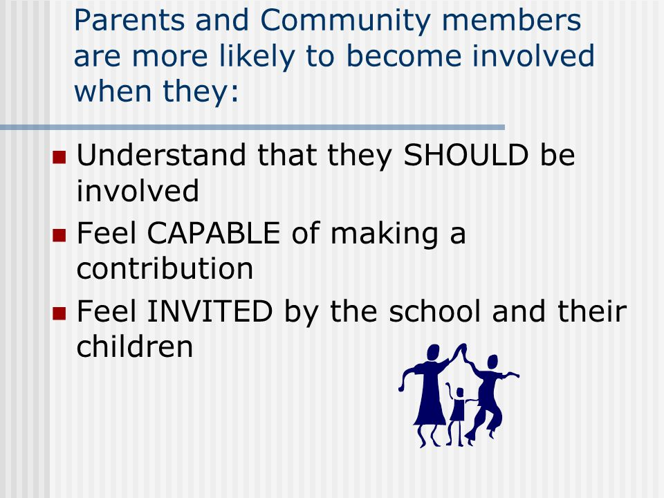 Parents and Community members are more likely to become involved when they: