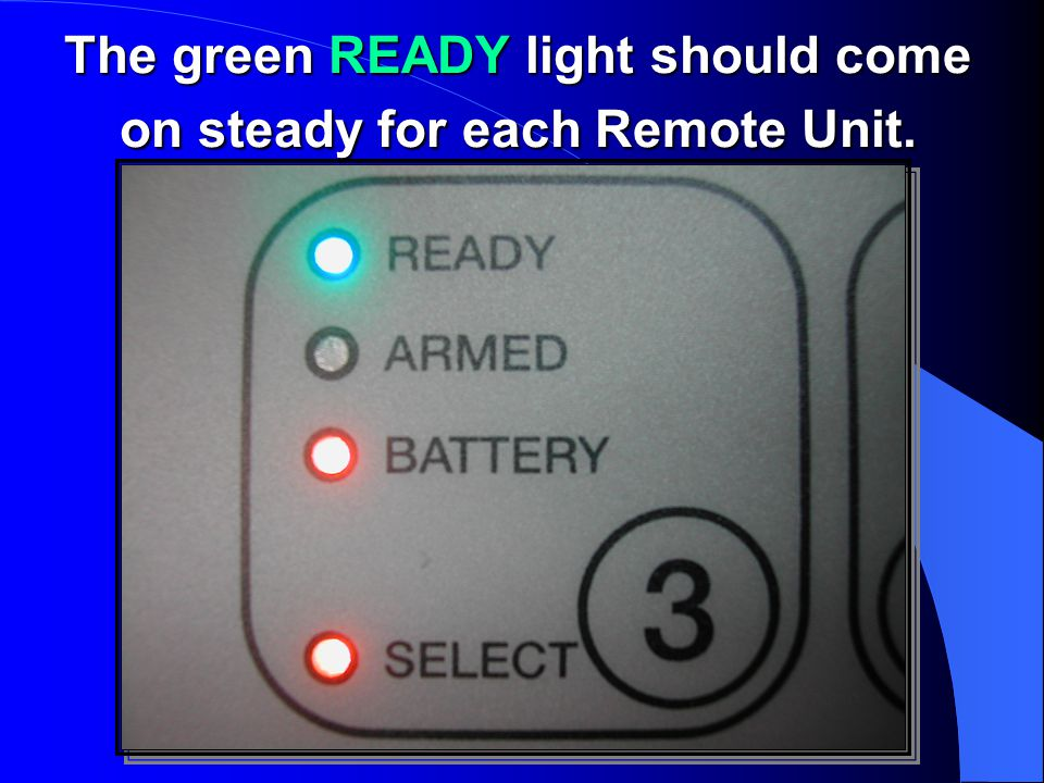The green READY light should come on steady for each Remote Unit.