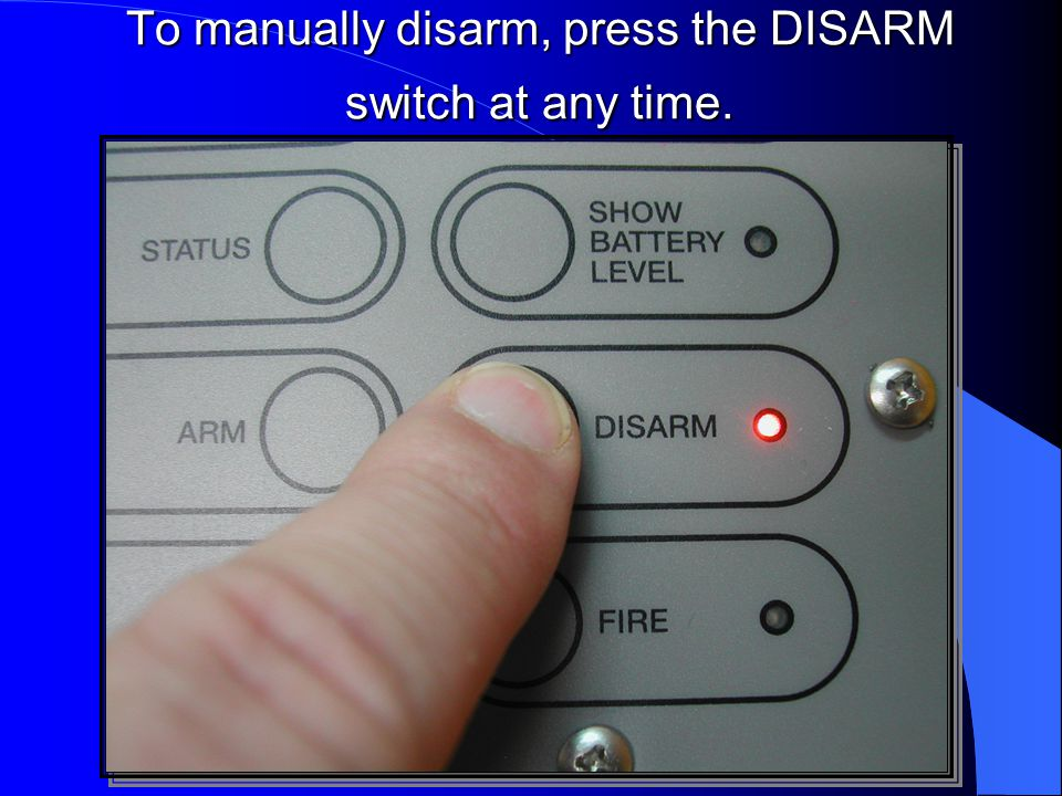 To manually disarm, press the DISARM switch at any time.