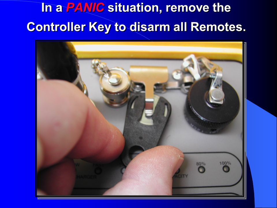 In a PANIC situation, remove the Controller Key to disarm all Remotes.