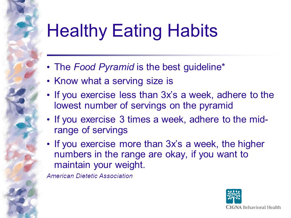 Healthy Eating Habits The Food Pyramid is the best guideline*