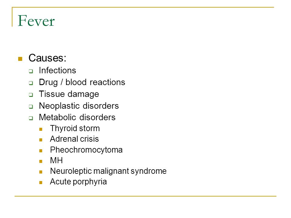 Fever Causes: Infections Drug / blood reactions Tissue damage
