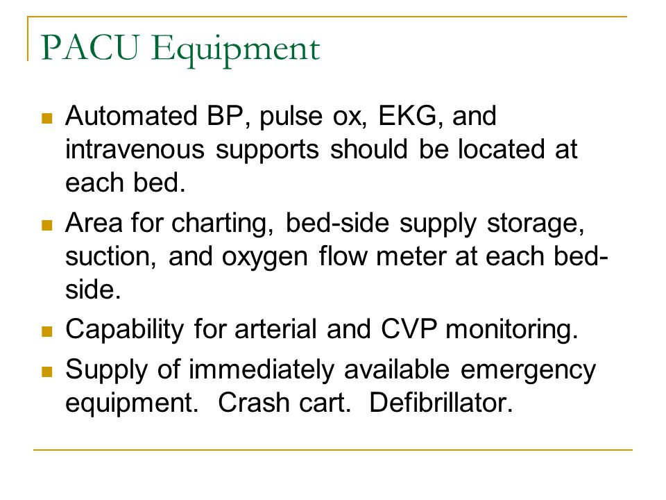 PACU Equipment Automated BP, pulse ox, EKG, and intravenous supports should be located at each bed.