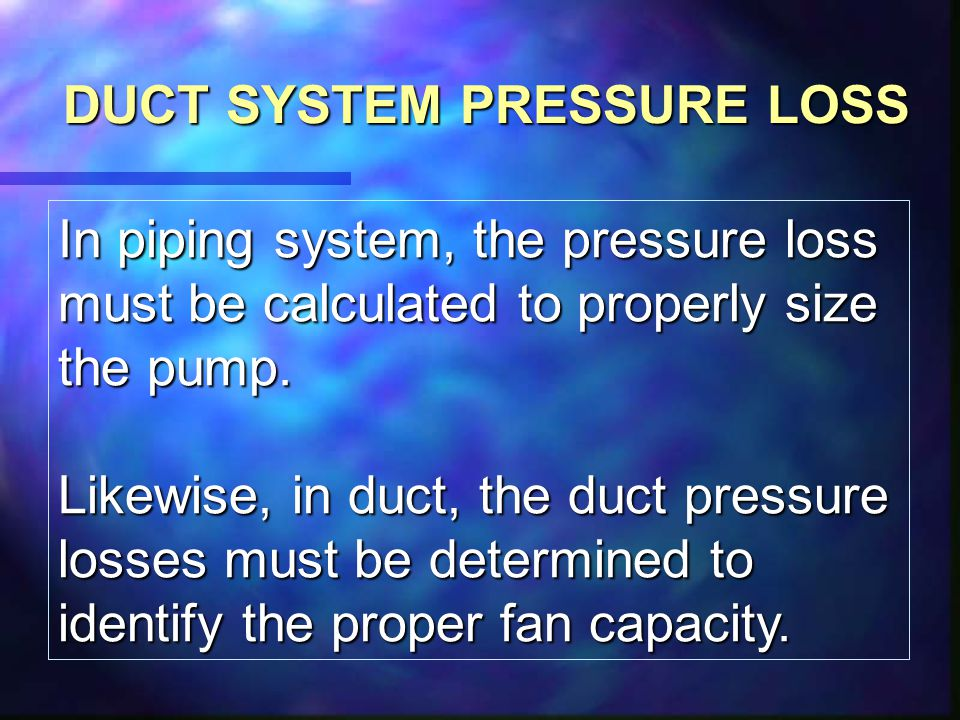 DUCT SYSTEM PRESSURE LOSS