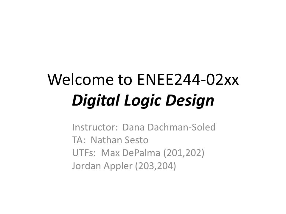 Welcome to ENEE244-02xx Digital Logic Design