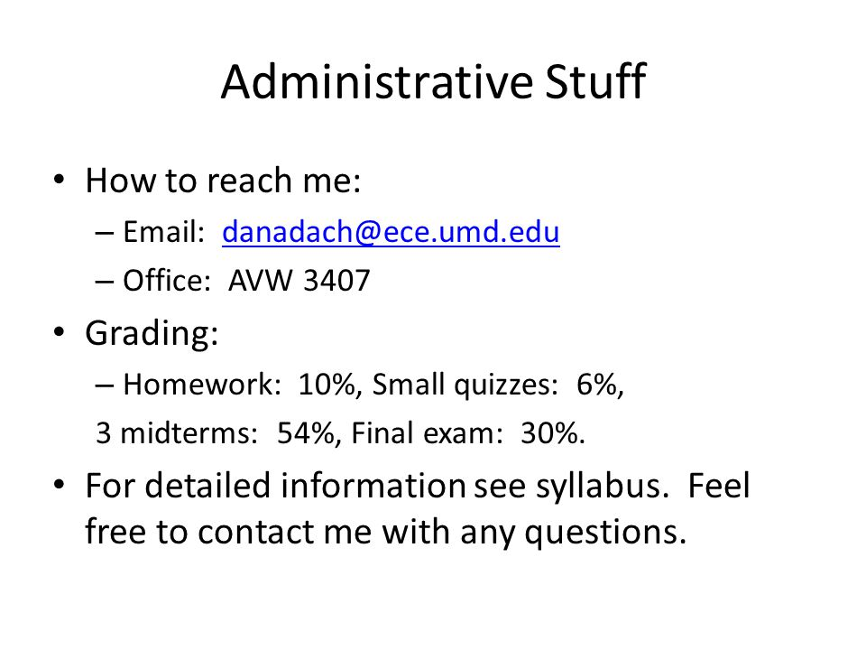 Administrative Stuff How to reach me: Grading: