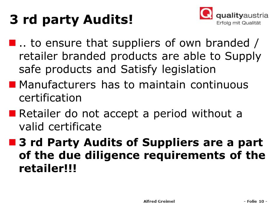 3 rd party Audits! .. to ensure that suppliers of own branded / retailer branded products are able to Supply safe products and Satisfy legislation.
