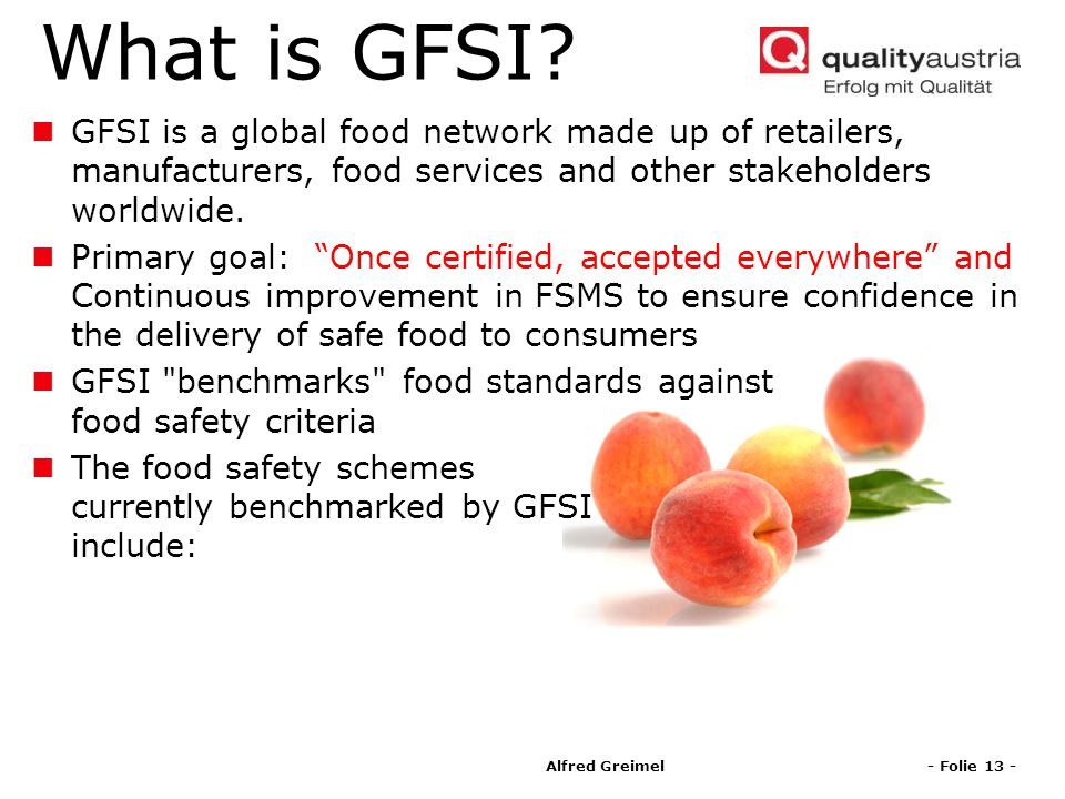 What is GFSI GFSI is a global food network made up of retailers, manufacturers, food services and other stakeholders worldwide.