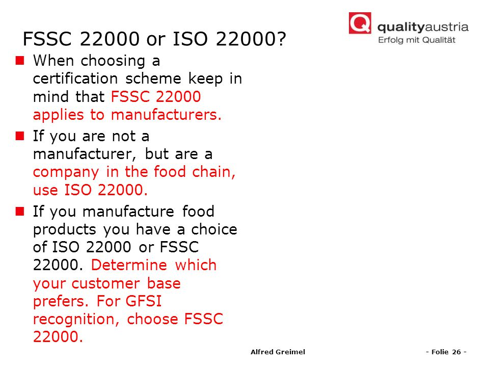 FSSC or ISO When choosing a certification scheme keep in mind that FSSC applies to manufacturers.