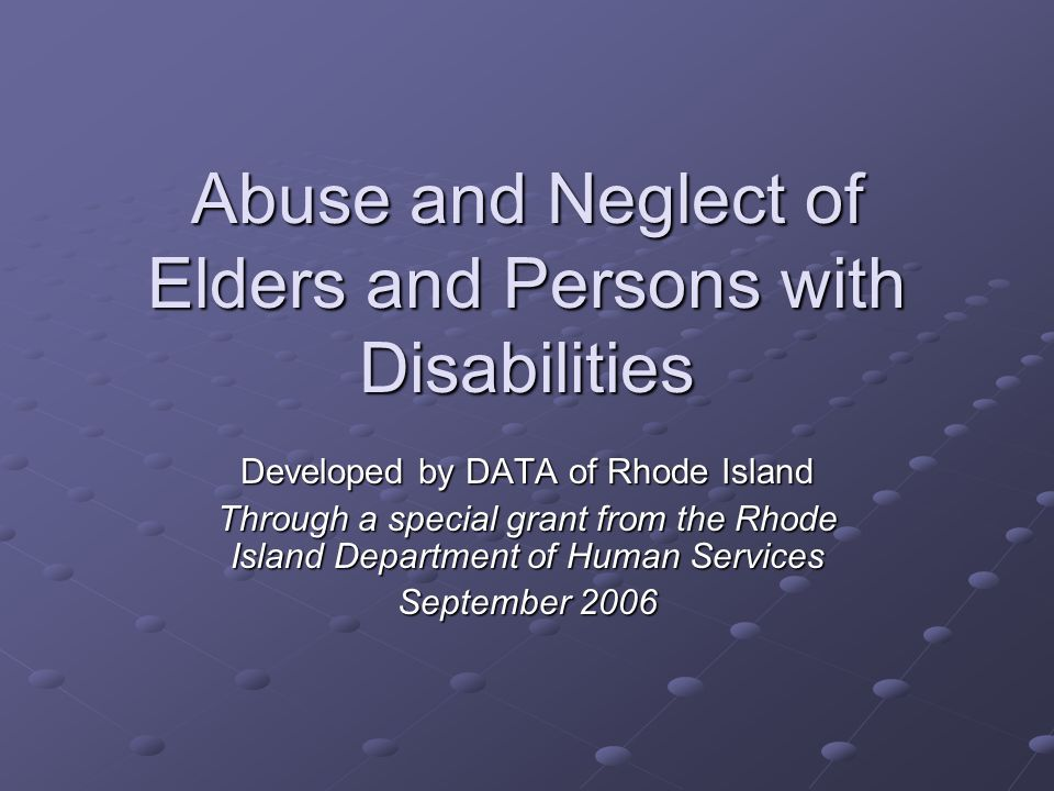 Abuse and Neglect of Elders and Persons with Disabilities