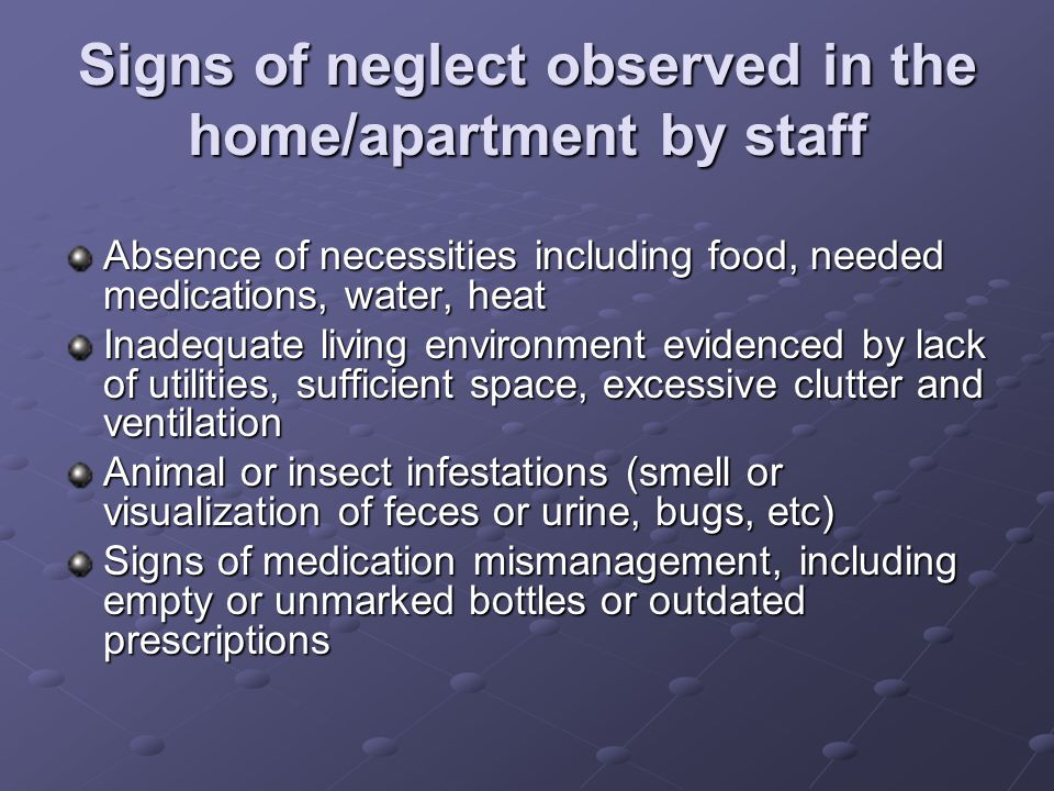 Signs of neglect observed in the home/apartment by staff