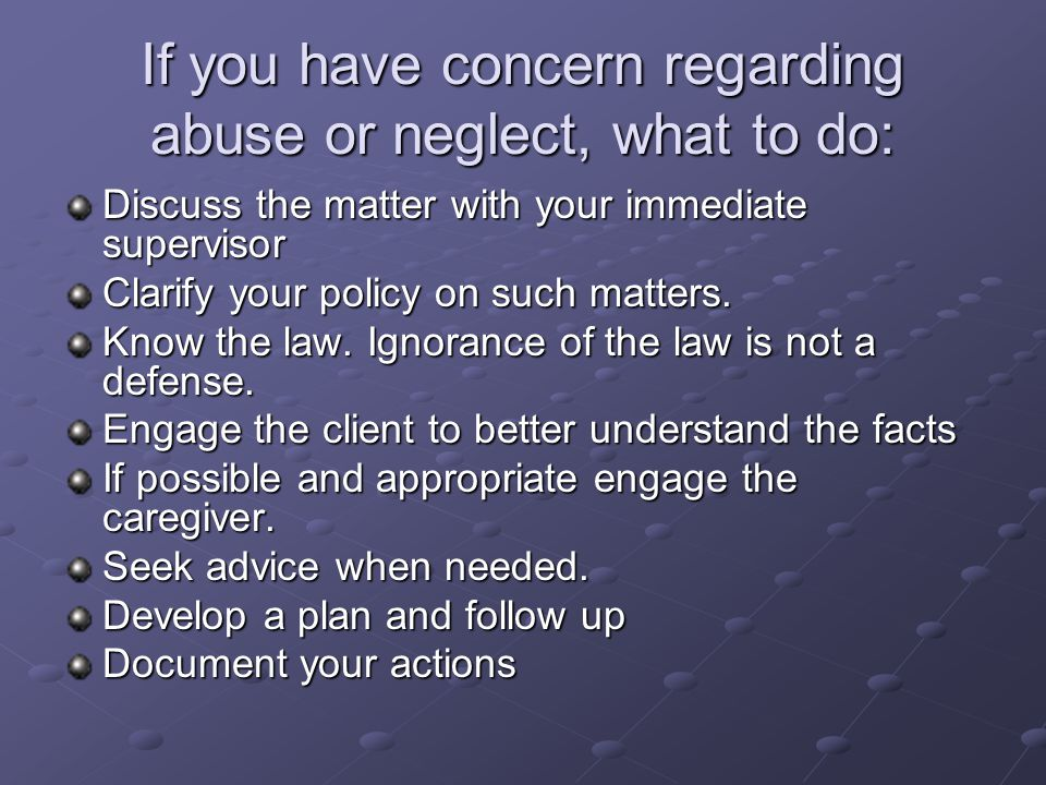If you have concern regarding abuse or neglect, what to do: