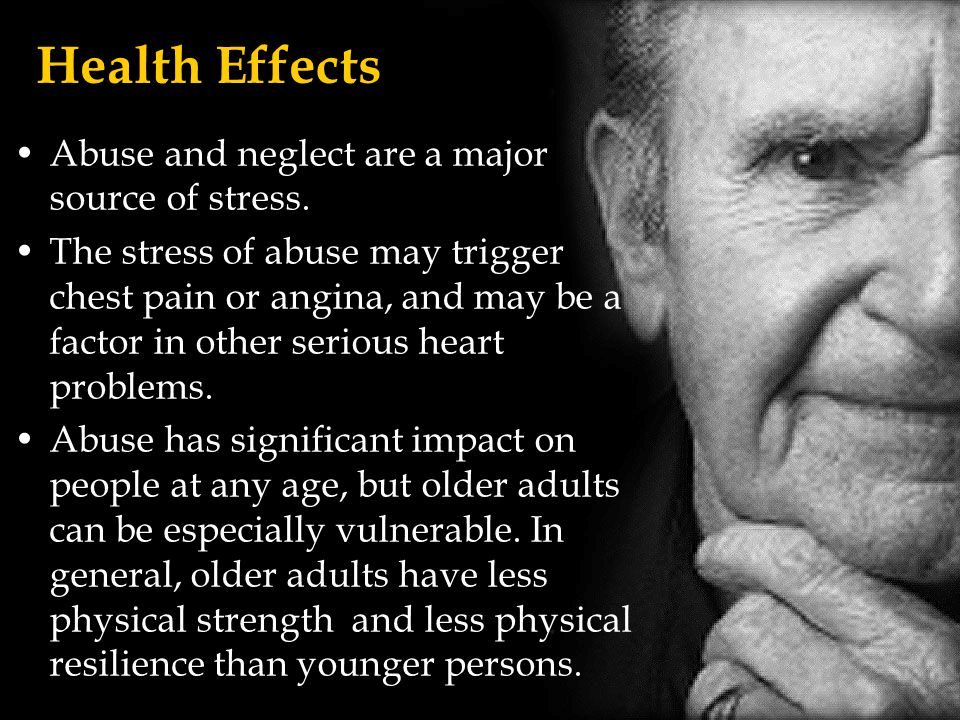 Health Effects Abuse and neglect are a major source of stress.