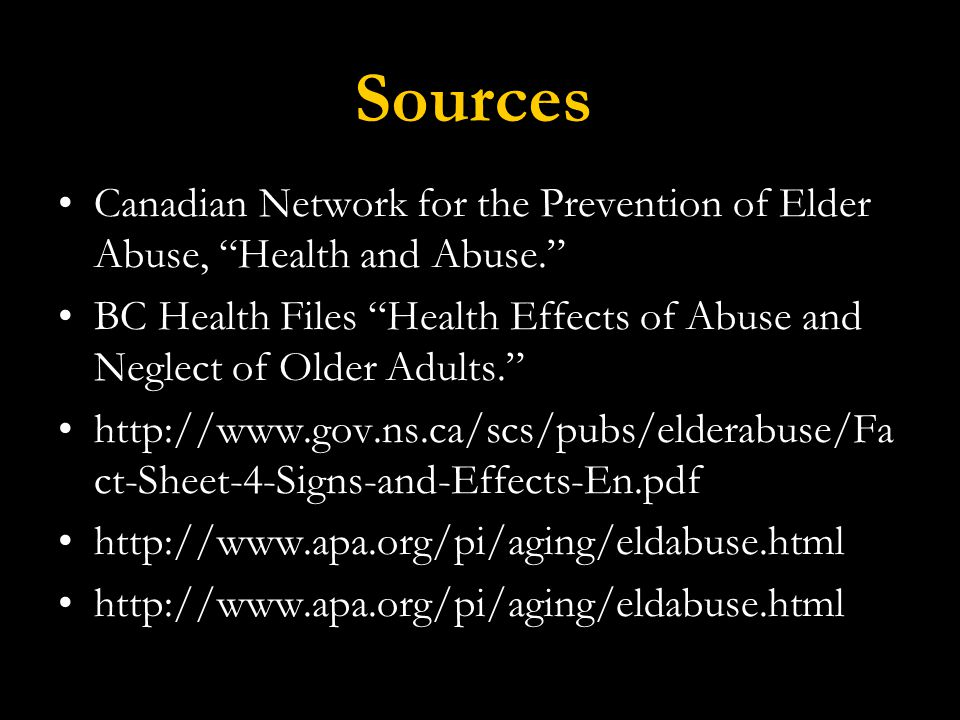 Sources Canadian Network for the Prevention of Elder Abuse, Health and Abuse.