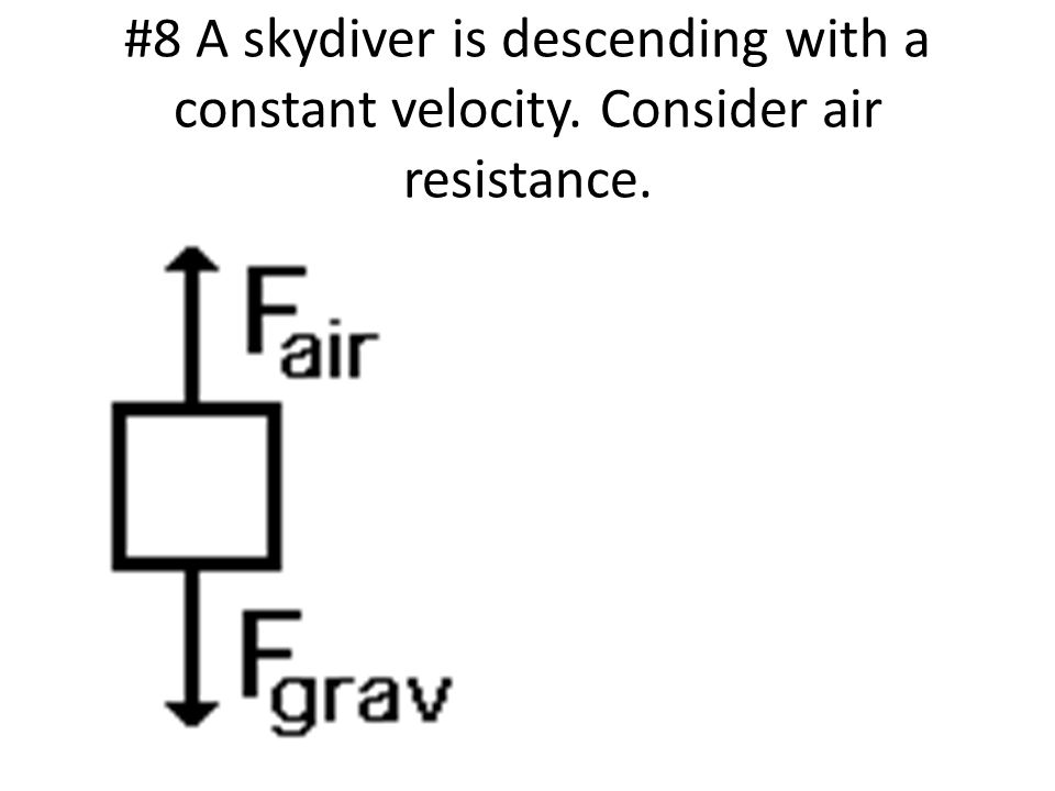 #8 A skydiver is descending with a constant velocity
