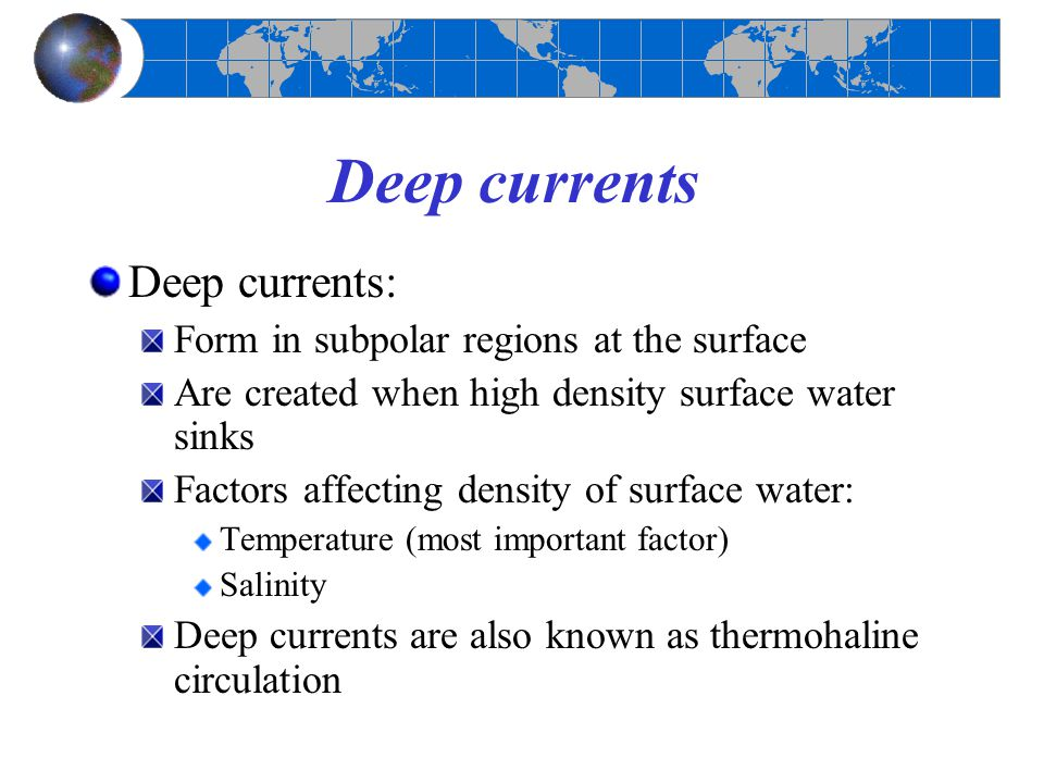 Deep currents Deep currents: Form in subpolar regions at the surface