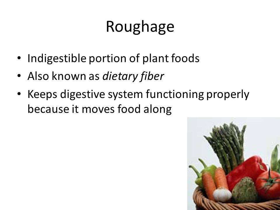 Roughage Indigestible portion of plant foods
