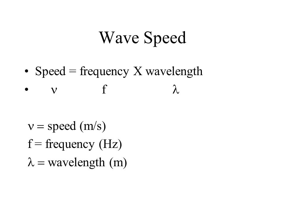 Wave Speed Speed = frequency X wavelength n f l n = speed (m/s)