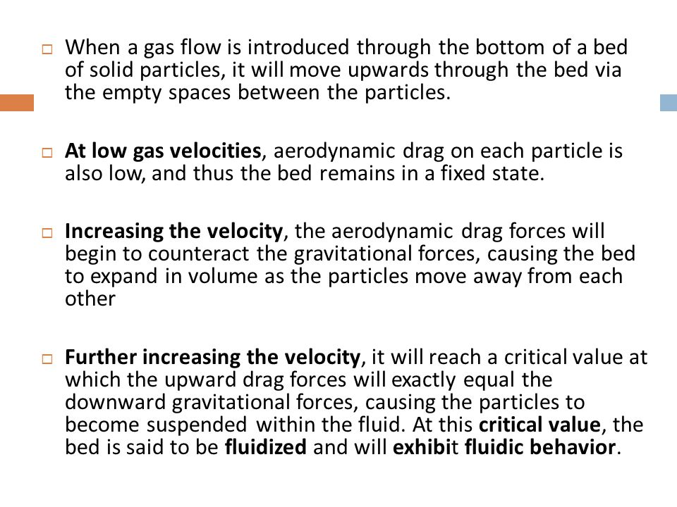 When a gas flow is introduced through the bottom of a bed of solid particles, it will move upwards through the bed via the empty spaces between the particles.