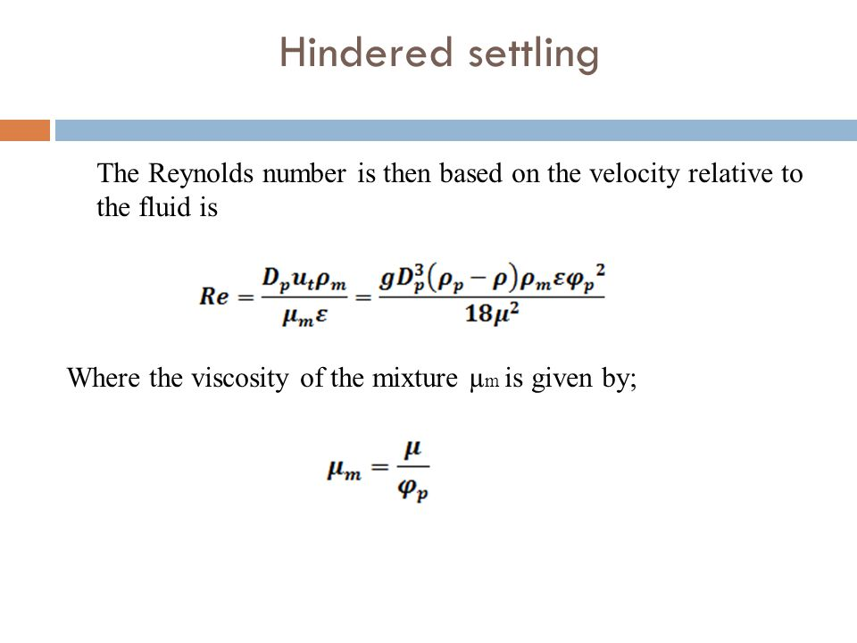Hindered settling The Reynolds number is then based on the velocity relative to the fluid is Where the viscosity of the mixture µm is given by;