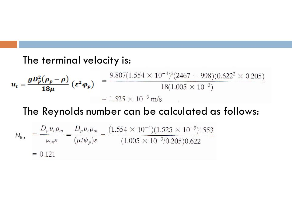 The terminal velocity is: The Reynolds number can be calculated as follows: