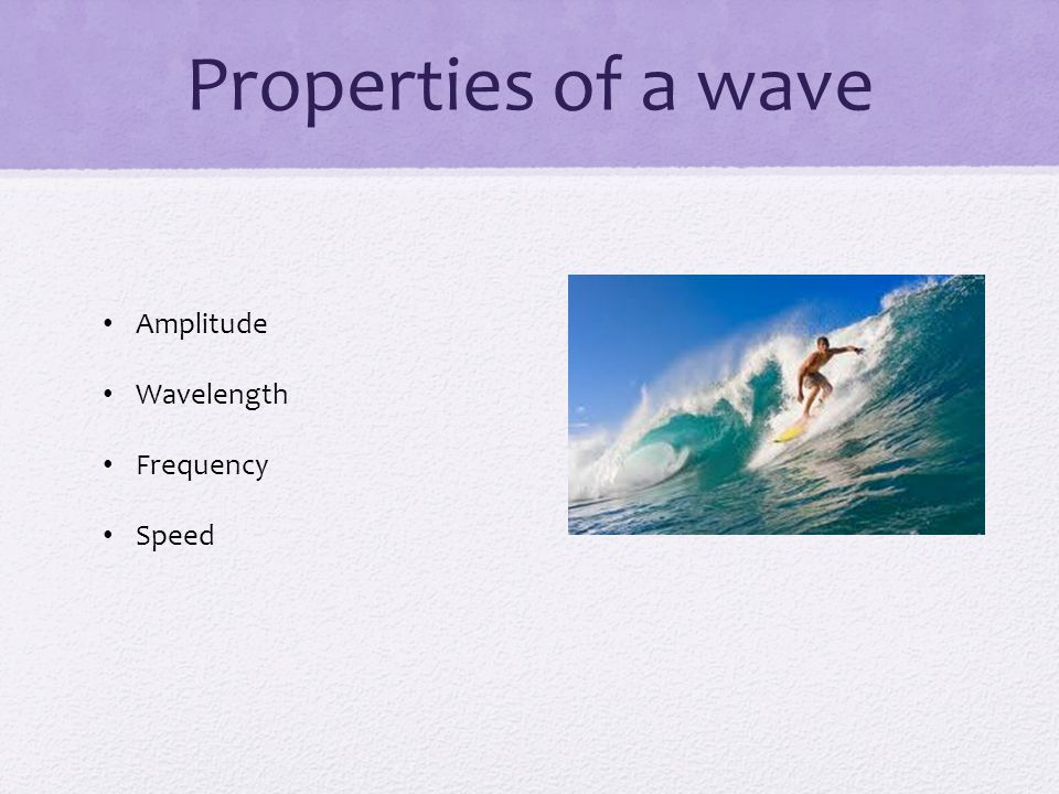 Properties of a wave Amplitude Wavelength Frequency Speed