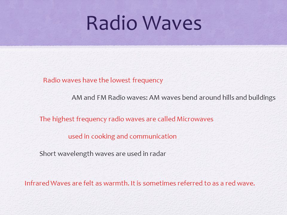 Radio Waves Radio waves have the lowest frequency