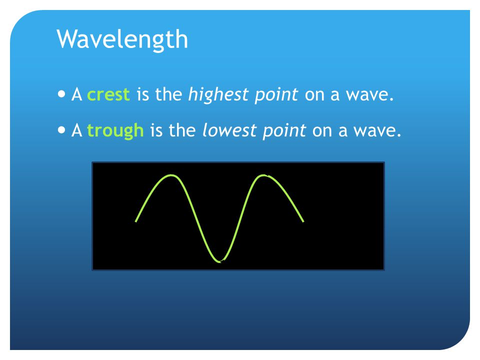 Wavelength A crest is the highest point on a wave.