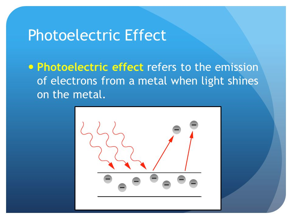 Photoelectric Effect Photoelectric effect refers to the emission of electrons from a metal when light shines on the metal.