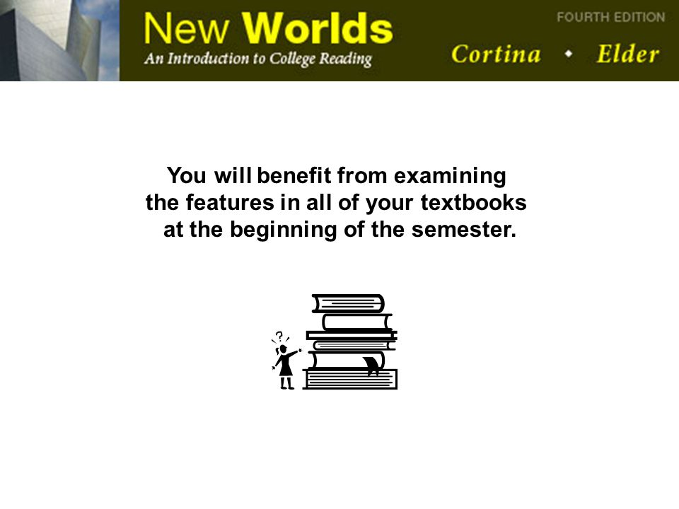 You will benefit from examining the features in all of your textbooks