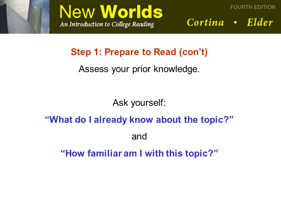 Step 1: Prepare to Read (con't) Assess your prior knowledge.