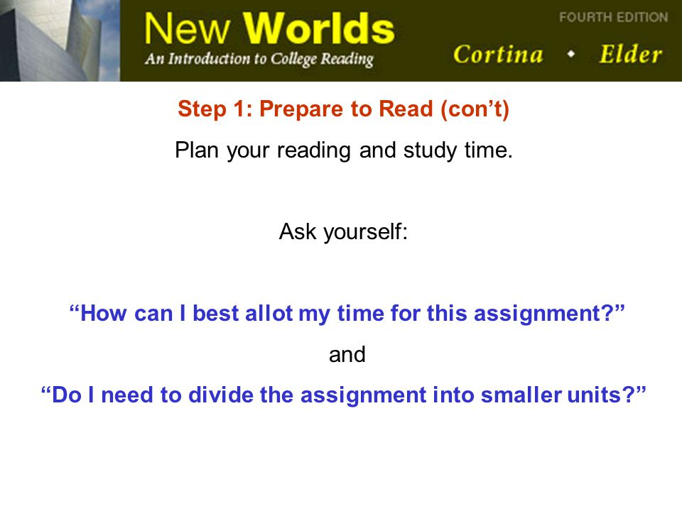 Step 1: Prepare to Read (con't) Plan your reading and study time.