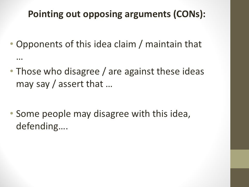 Pointing out opposing arguments (CONs):