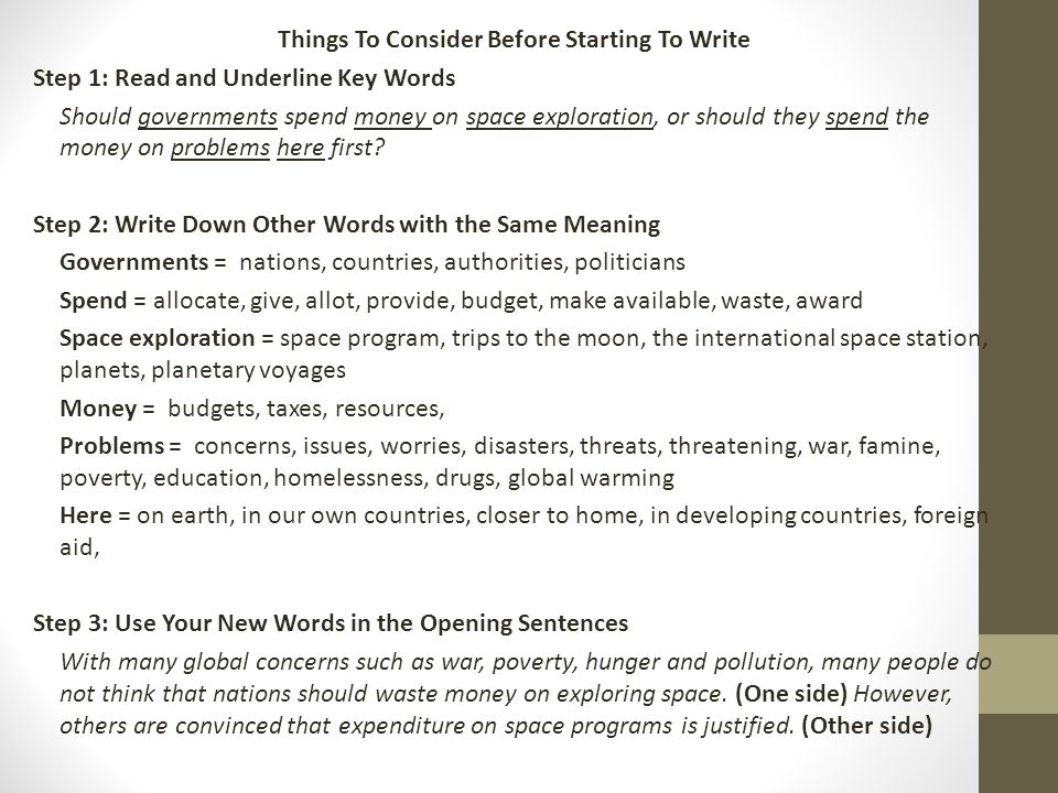 Things To Consider Before Starting To Write Step 1: Read and Underline Key Words Should governments spend money on space exploration, or should they spend the money on problems here first.