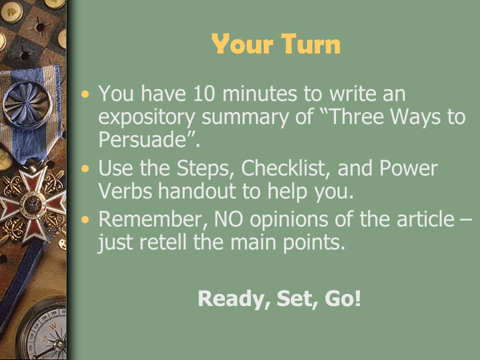Your Turn You have 10 minutes to write an expository summary of Three Ways to Persuade .