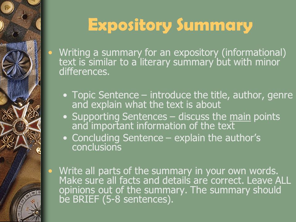 Expository Summary Writing a summary for an expository (informational) text is similar to a literary summary but with minor differences.