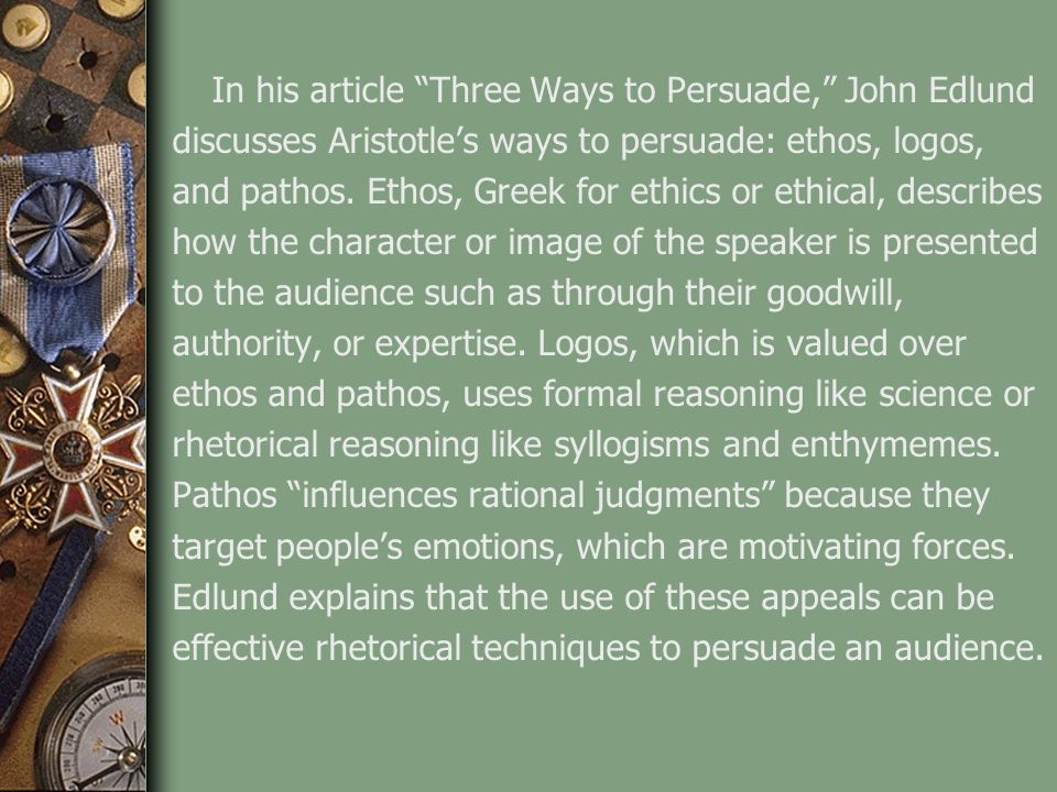 In his article Three Ways to Persuade, John Edlund
