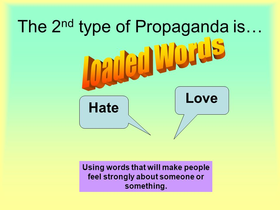 The 2nd type of Propaganda is…