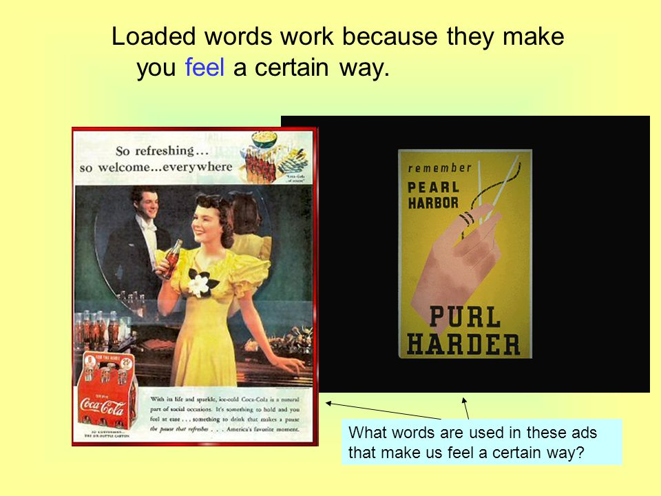 Loaded words work because they make you feel a certain way.