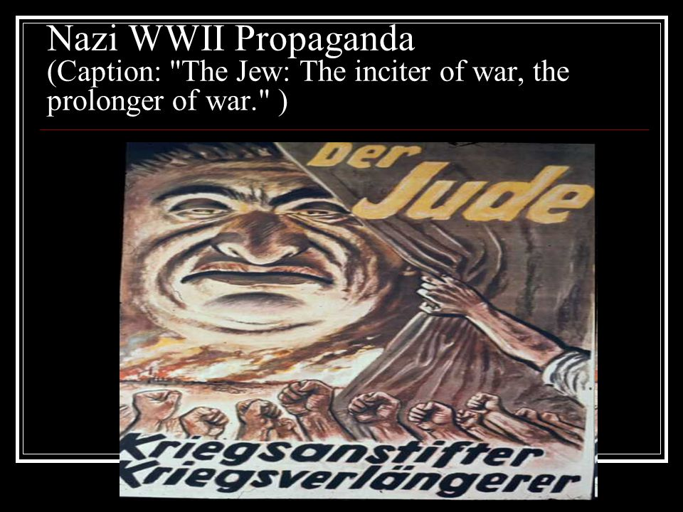 Nazi WWII Propaganda (Caption: The Jew: The inciter of war, the prolonger of war. )