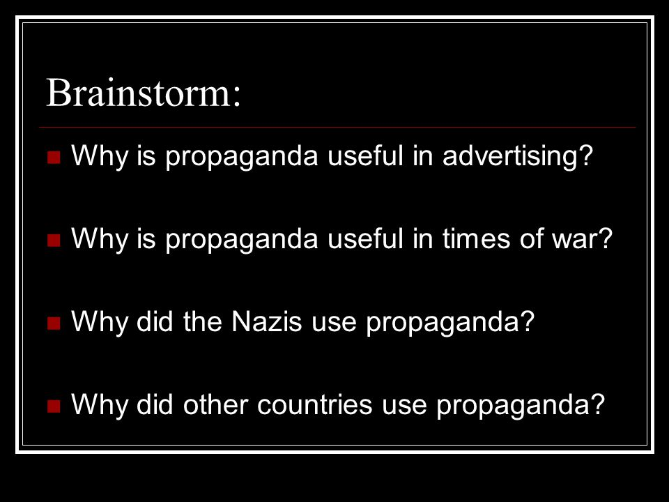 Brainstorm: Why is propaganda useful in advertising