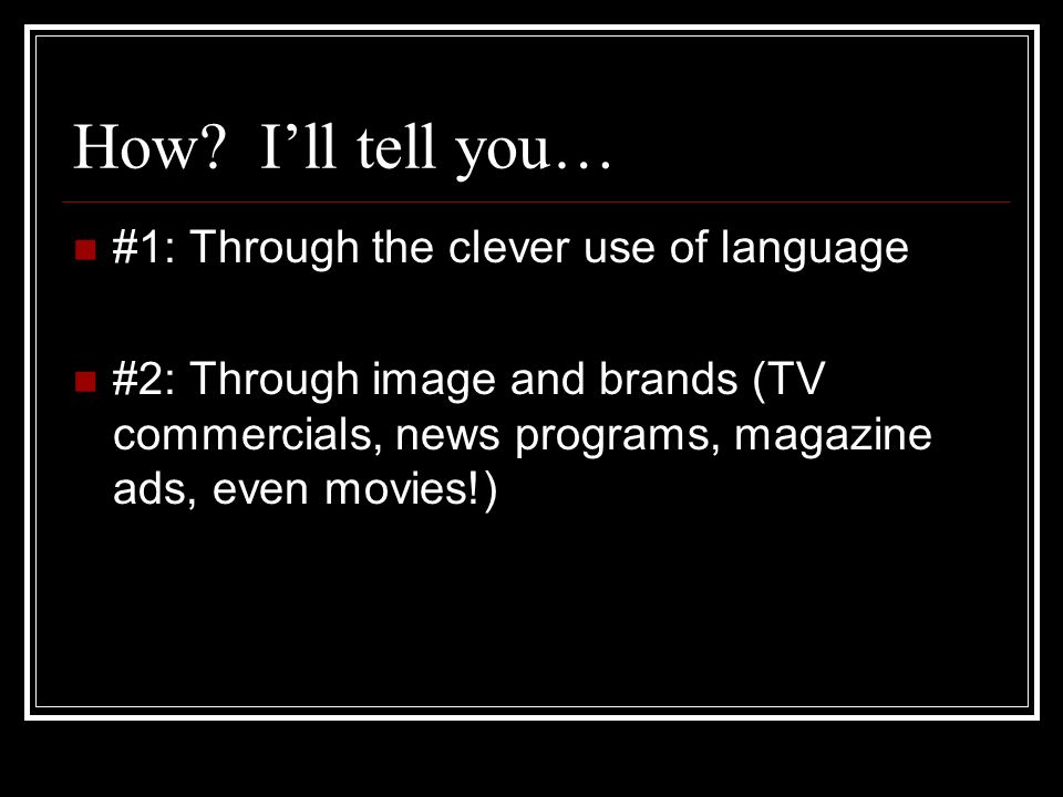 How I'll tell you… #1: Through the clever use of language