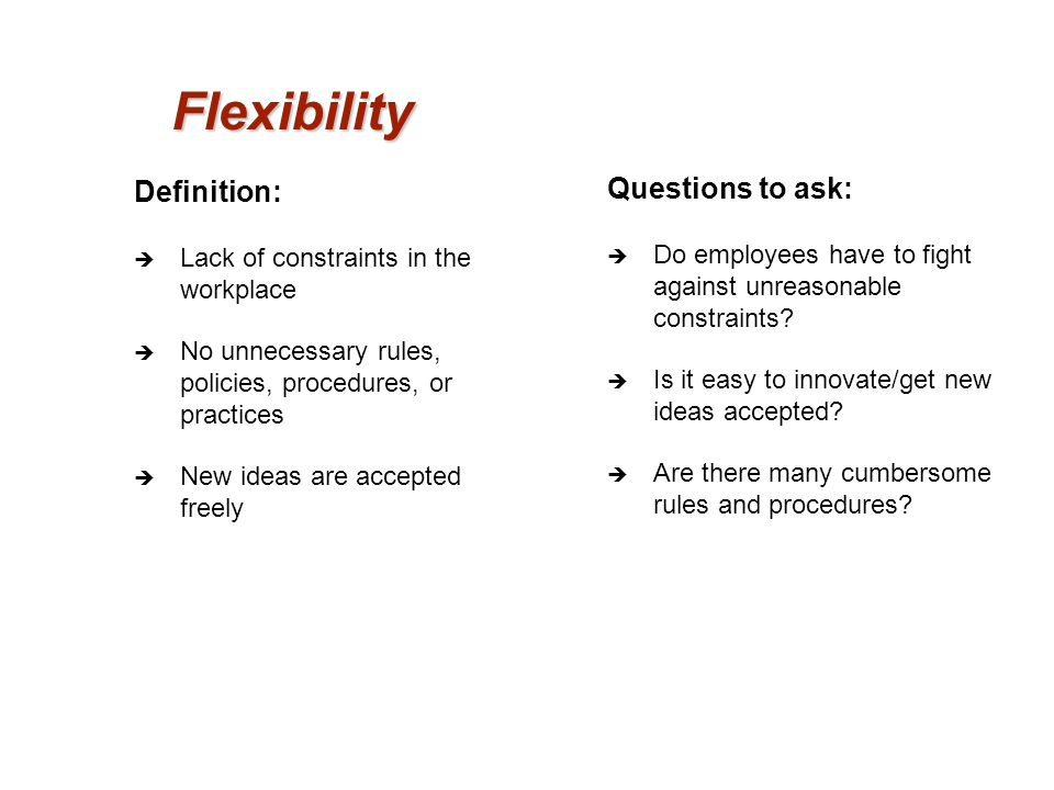 Flexibility Questions to ask: Definition: