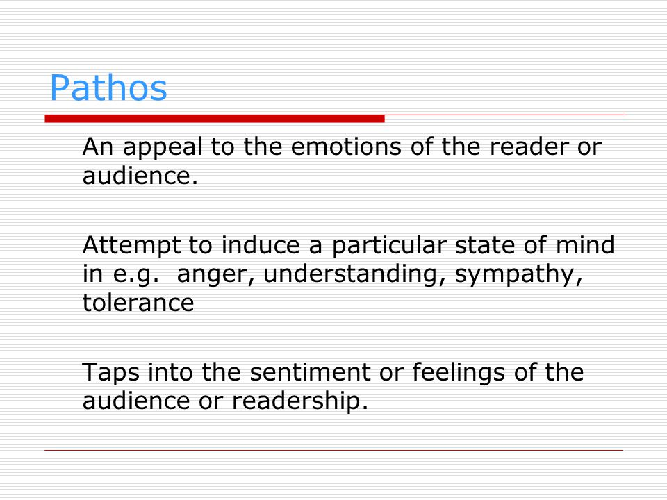 Pathos An appeal to the emotions of the reader or audience.